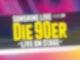 DIe 90er Live on Stage 2019 Vorverkaufsstart
